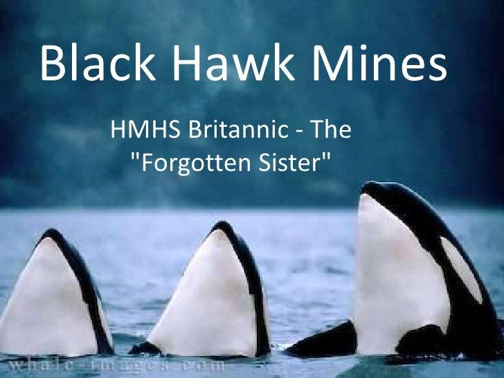 "Black Hawk Mines  HMHS Britannic - The   ""Forgotten Sister"""