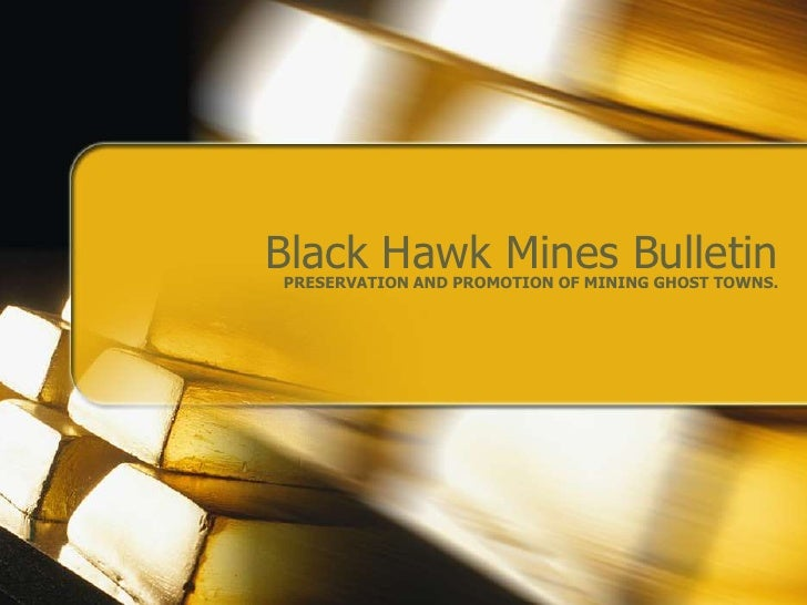 Black Hawk Mines BulletinPRESERVATION AND PROMOTION OF MINING GHOST TOWNS.