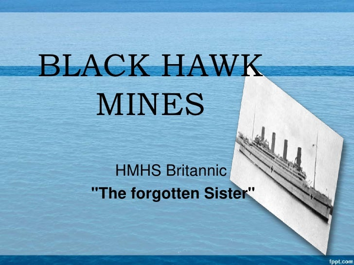 "BLACK HAWK   MINES     HMHS Britannic  ""The forgotten Sister"""