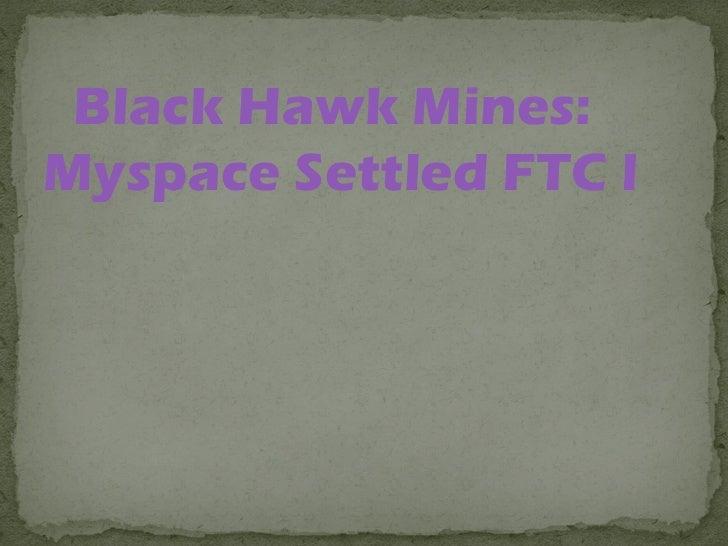 Black Hawk Mines:Myspace Settled FTC Pobe