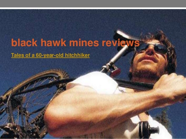 black hawk mines reviewsTales of a 60-year-old hitchhiker