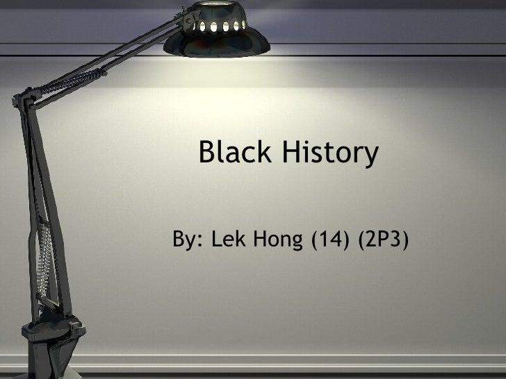Black History By: Lek Hong (14) (2P3)