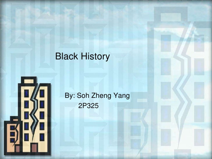 Black History<br />By: SohZheng Yang<br />       2P325<br />