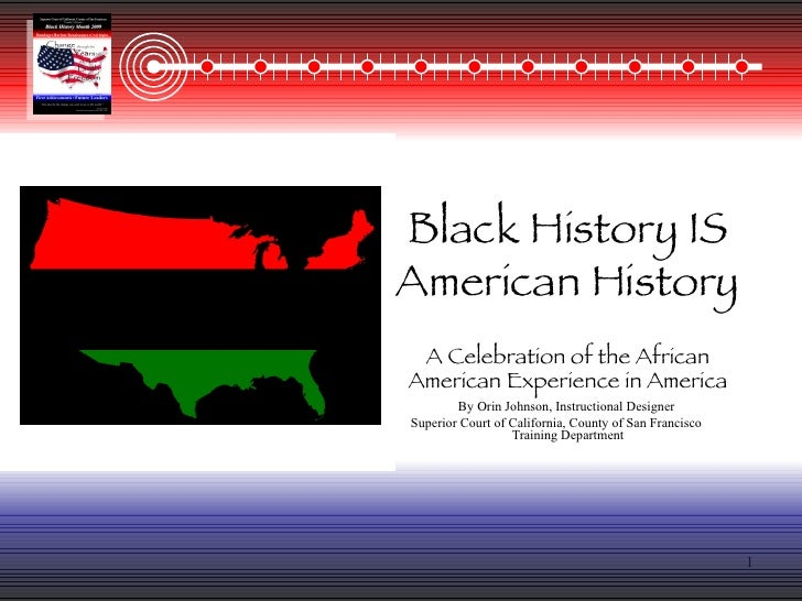 Black History IS American History A Celebration of the African American Experience in America By Orin Johnson, Instruction...