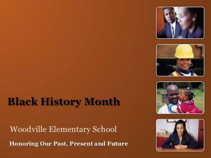 Black History MonthWoodville Elementary SchoolHonoring Our Past, Present and Future