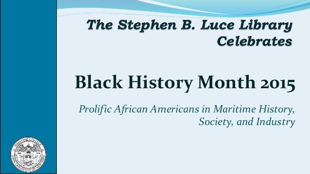 Black History Month 2015 Prolific African Americans in Maritime History, Society, and Industry