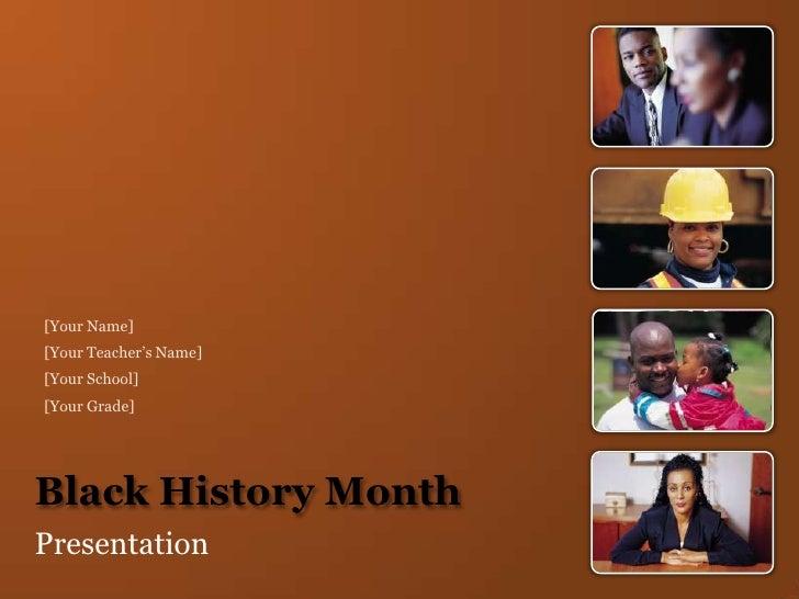 Black History Month<br />Presentation<br />[Your Name]<br />[Your Teacher's Name]<br />[Your School]<br />[Your Grade]<br />