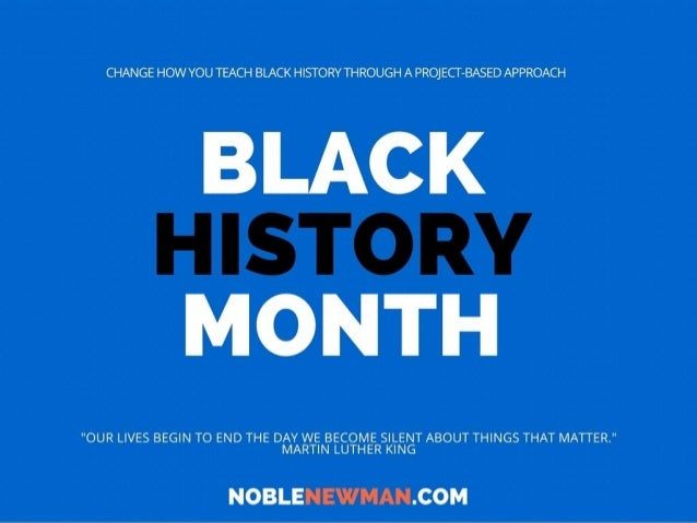 """CHANGE HOW YOU TEACH BLACK HISTORY THROUGH A PROJECT-BASED APPROACH  BLACK HISTORY MONTH  """"OUR LIVES BEGIN TO END THE DAY ..."""