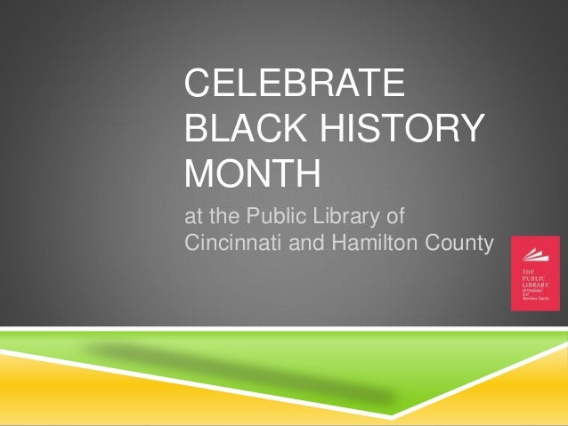 CELEBRATE BLACK HISTORY MONTH at the Public Library of Cincinnati and Hamilton County