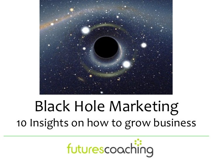 Black Hole Marketing10 Insights on how to grow business