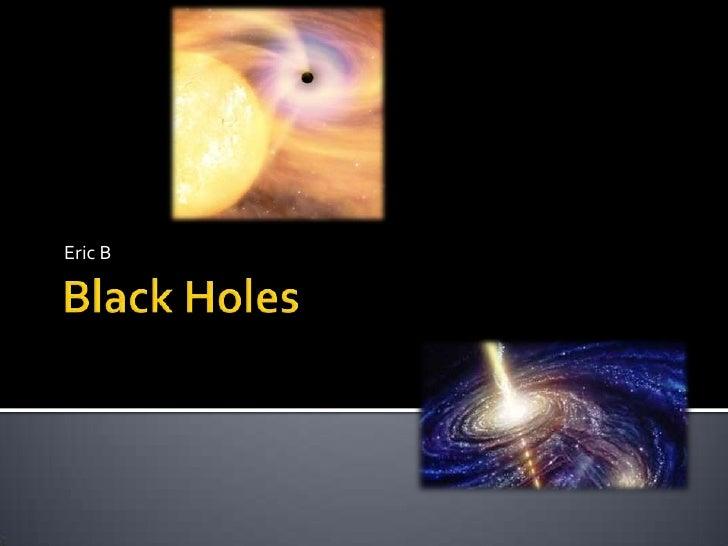 Black Holes <br />Eric B<br />