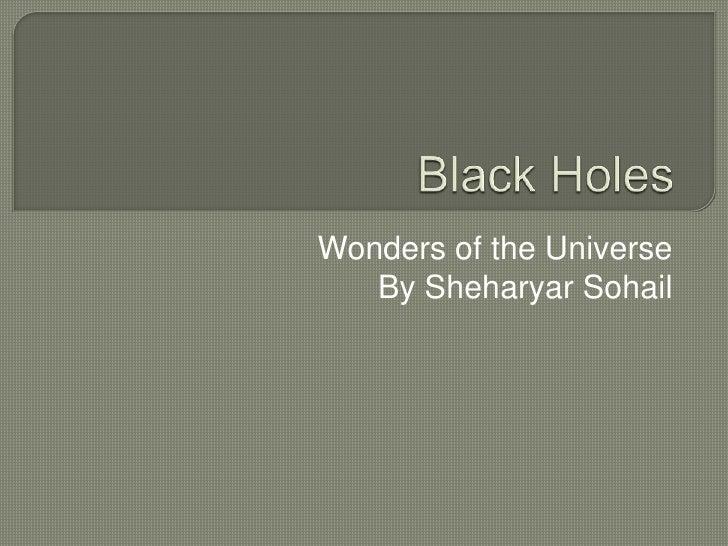 Black Holes<br />Wonders of the Universe<br />By SheharyarSohail<br />