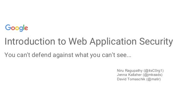 Introduction to Web Application Security You can't defend against what you can't see... Niru Ragupathy (@itsC0rg1) Jenna K...