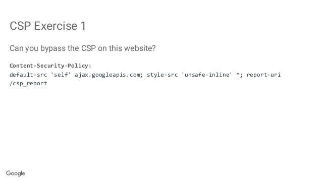CSP Exercise 1 Can you bypass the CSP on this website? Content-Security-Policy: default-src 'self' ajax.googleapis.com; st...