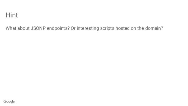 Hint What about JSONP endpoints? Or interesting scripts hosted on the domain?