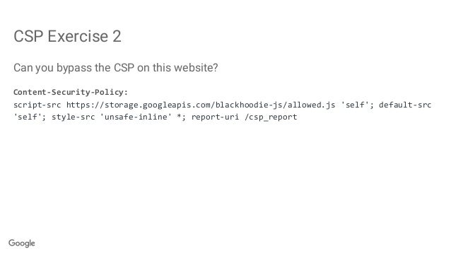 CSP Exercise 2 Can you bypass the CSP on this website? Content-Security-Policy: script-src https://storage.googleapis.com/...