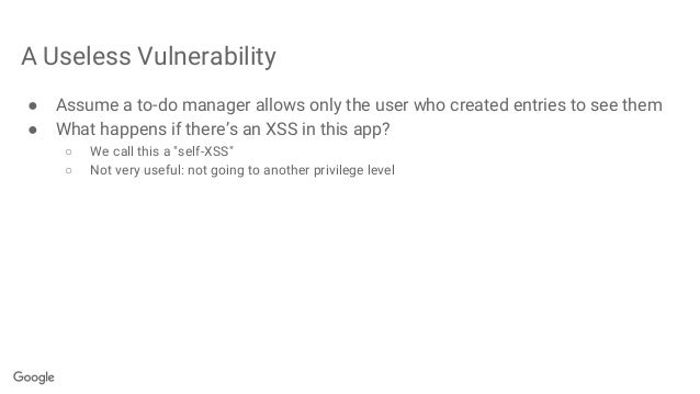 A Useless Vulnerability ● Assume a to-do manager allows only the user who created entries to see them ● What happens if th...