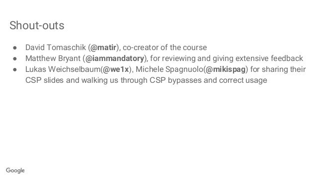 Shout-outs ● David Tomaschik (@matir), co-creator of the course ● Matthew Bryant (@iammandatory), for reviewing and giving...