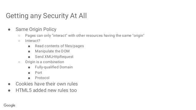 """Getting any Security At All ● Same Origin Policy ○ Pages can only """"interact"""" with other resources having the same """"origin""""..."""