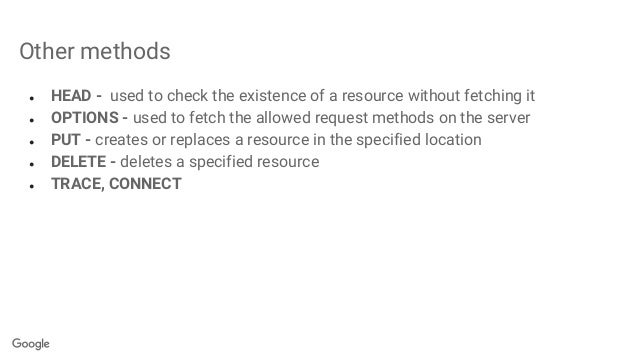 Other methods ● HEAD - used to check the existence of a resource without fetching it ● OPTIONS - used to fetch the allowed...