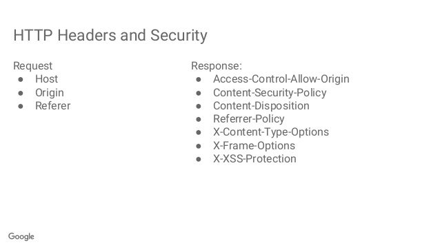 HTTP Headers and Security Request ● Host ● Origin ● Referer Response: ● Access-Control-Allow-Origin ● Content-Security-Pol...