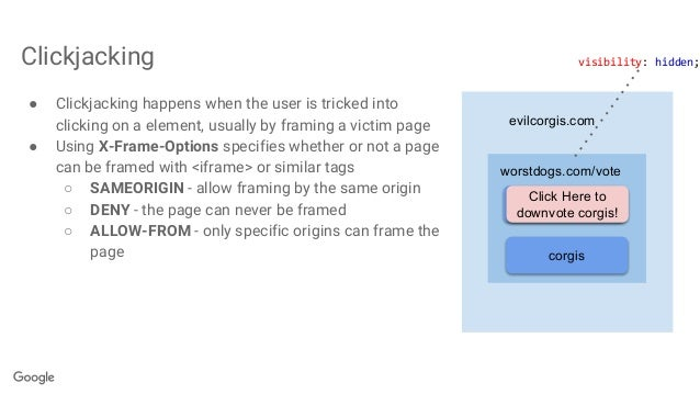Clickjacking ● Clickjacking happens when the user is tricked into clicking on a element, usually by framing a victim page ...