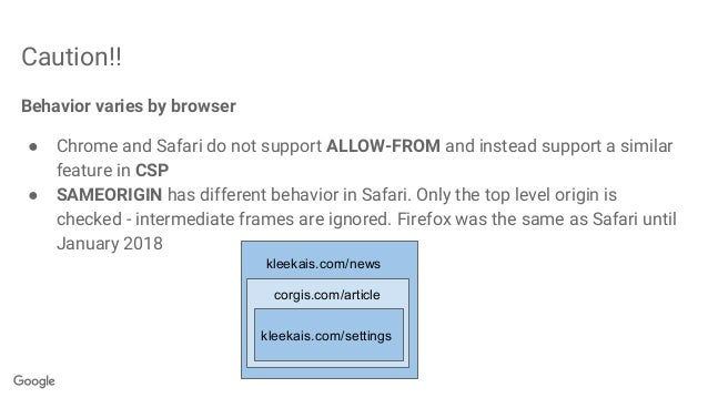 Caution!! Behavior varies by browser ● Chrome and Safari do not support ALLOW-FROM and instead support a similar feature i...