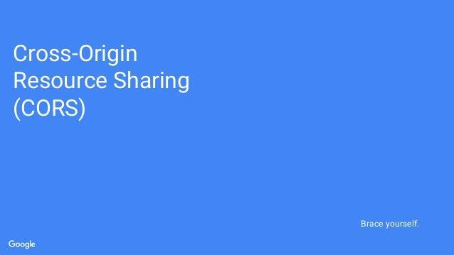 Cross-Origin Resource Sharing (CORS) Brace yourself.