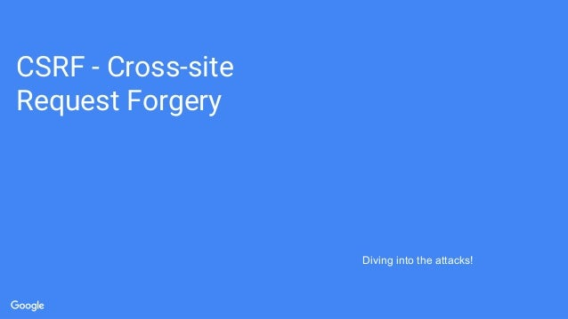 CSRF - Cross-site Request Forgery Diving into the attacks!