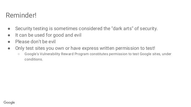 """Reminder! ● Security testing is sometimes considered the """"dark arts"""" of security. ● It can be used for good and evil ● Ple..."""