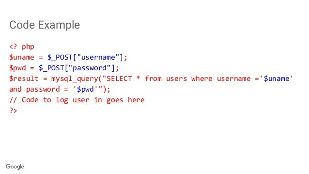 """Code Example <? php $uname = $_POST[""""username""""]; $pwd = $_POST[""""password""""]; $result = mysql_query(""""SELECT * from users whe..."""