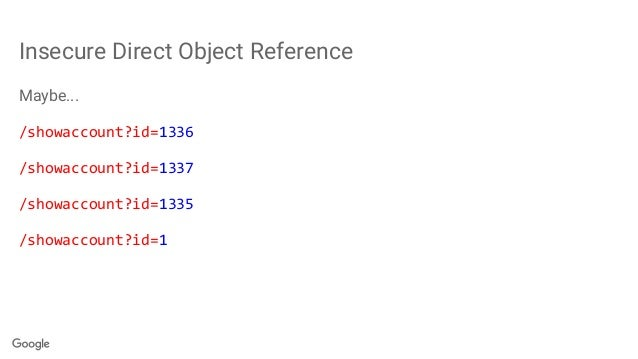 Insecure Direct Object Reference Maybe... /showaccount?id=1336 /showaccount?id=1337 /showaccount?id=1335 /showaccount?id=1