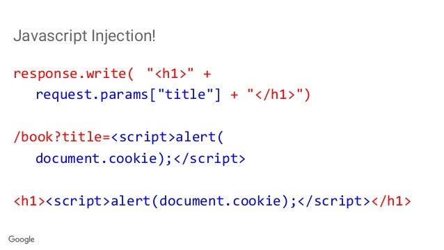 "Javascript Injection! response.write( ""<h1>"" + request.params[""title""] + ""</h1>"") /book?title=<script>alert( document.cook..."