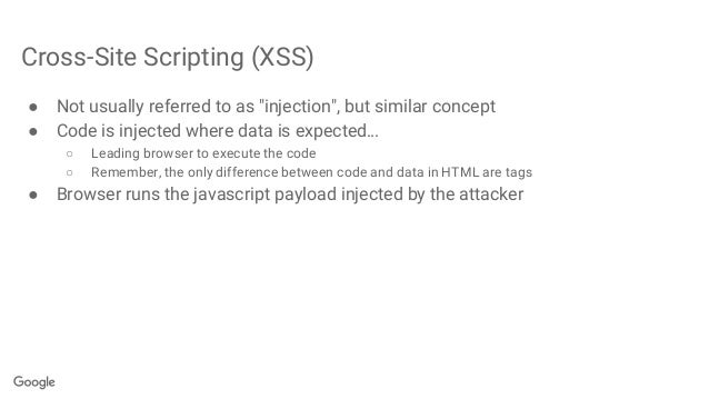 """Cross-Site Scripting (XSS) ● Not usually referred to as """"injection"""", but similar concept ● Code is injected where data is ..."""