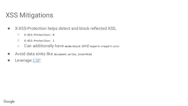 XSS Mitigations ● X-XSS-Protection helps detect and block reflected XSS, ○ X-XSS-Protection: 0 ○ X-XSS-Protection: 1 ○ Can...