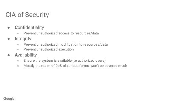 CIA of Security ● Confidentiality ○ Prevent unauthorized access to resources/data ● Integrity ○ Prevent unauthorized modif...