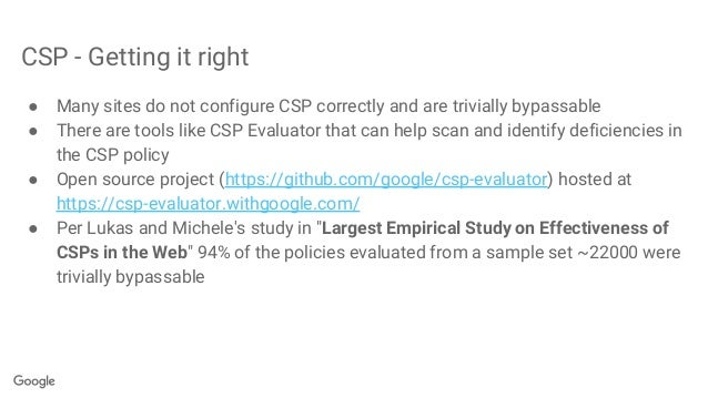 CSP - Getting it right ● Many sites do not configure CSP correctly and are trivially bypassable ● There are tools like CSP...