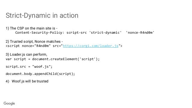 Strict-Dynamic in action 1) The CSP on the main site is - Content-Security-Policy: script-src 'strict-dynamic' 'nonce-R4nd...