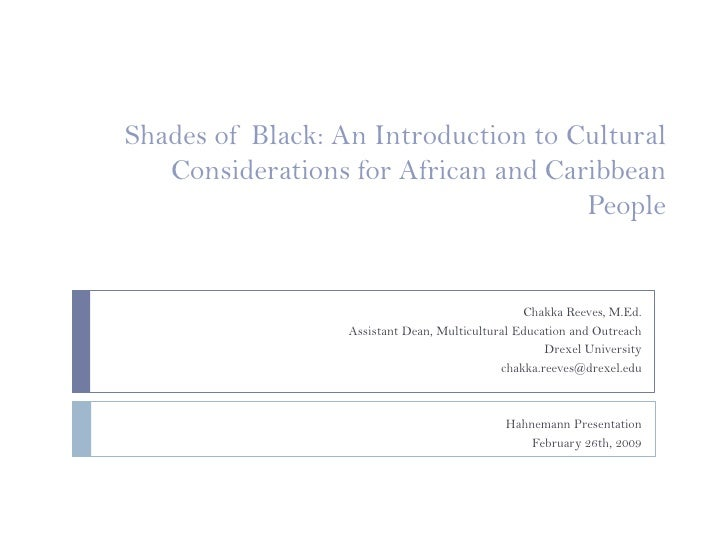 Shades of Black: An Introduction to Cultural  Considerations for African and Caribbean People<br />Chakka Reeves, M.Ed.<br...