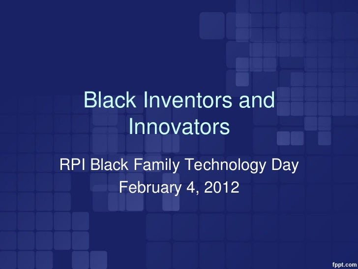 Black Inventors and       InnovatorsRPI Black Family Technology Day        February 4, 2012