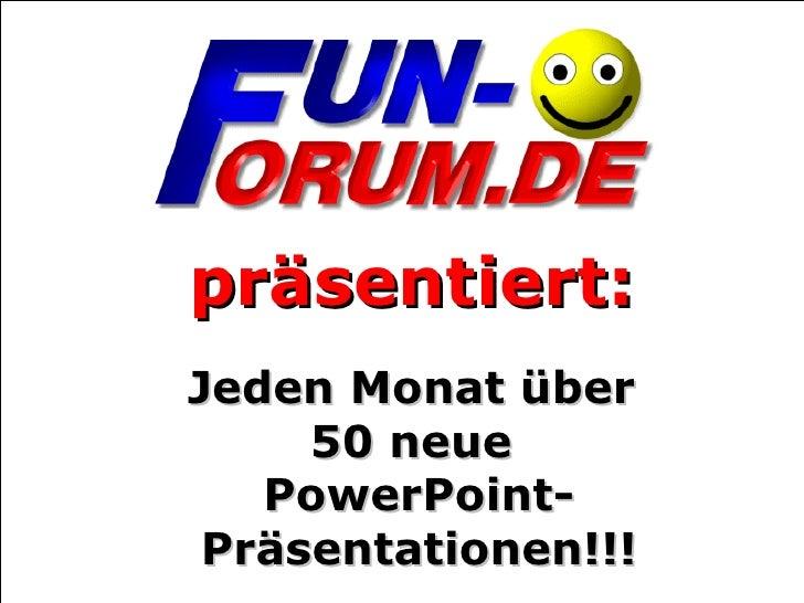 präsentiert: Jeden Monat über  50 neue  PowerPoint- Präsentationen!!!