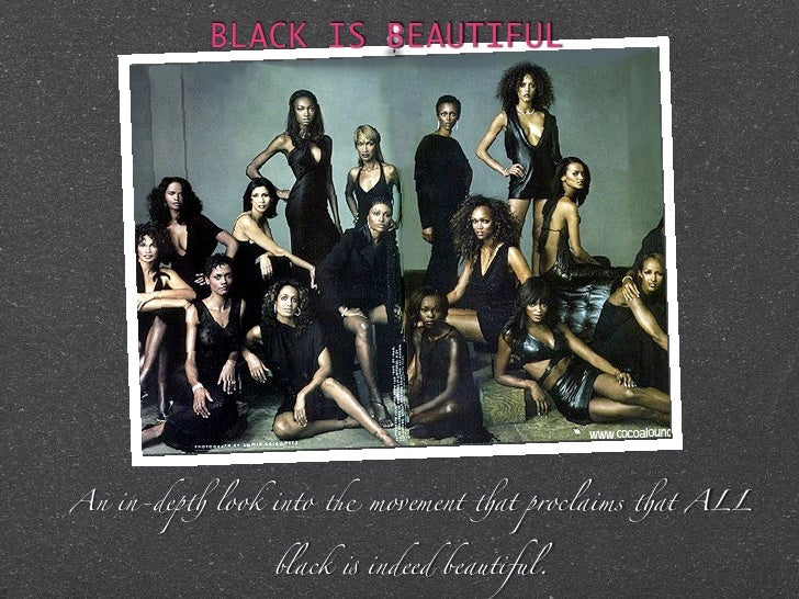 "BLACK IS BEAUTIFULAn in-dep! look into "" movement !at proclaims !at ALL               black # indeed beautiful."