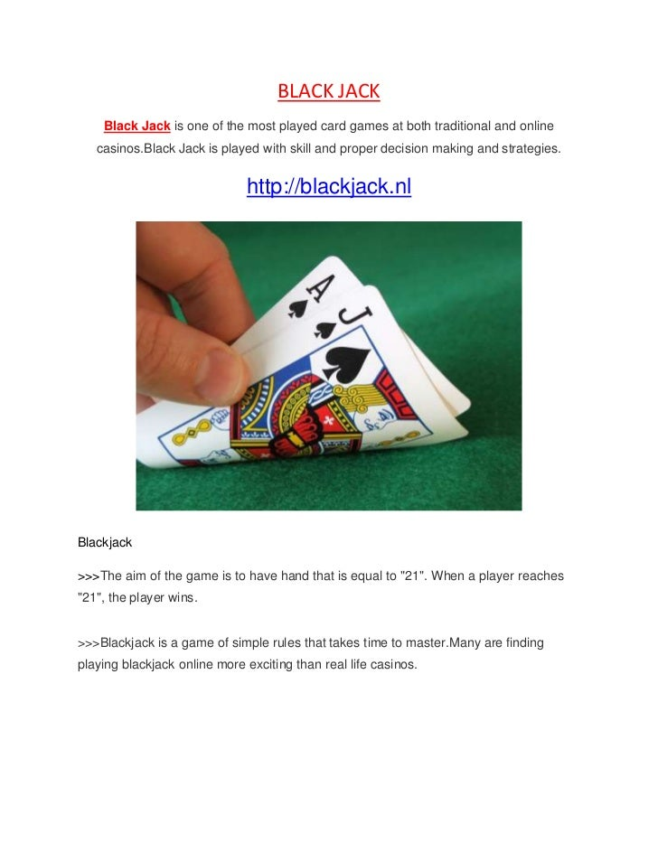 BLACK JACK<br />Black Jack is one of the most played card games at both traditional and online casinos. Black Jack is play...