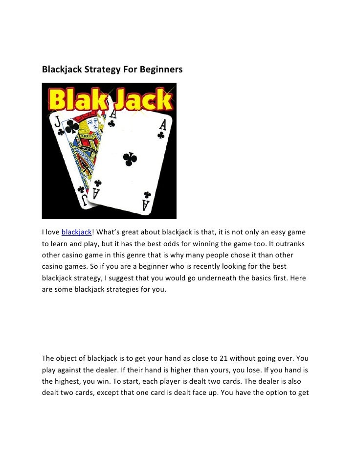 Blackjack Strategy For Beginners     I love blackjack! What's great about blackjack is that, it is not only an easy game t...