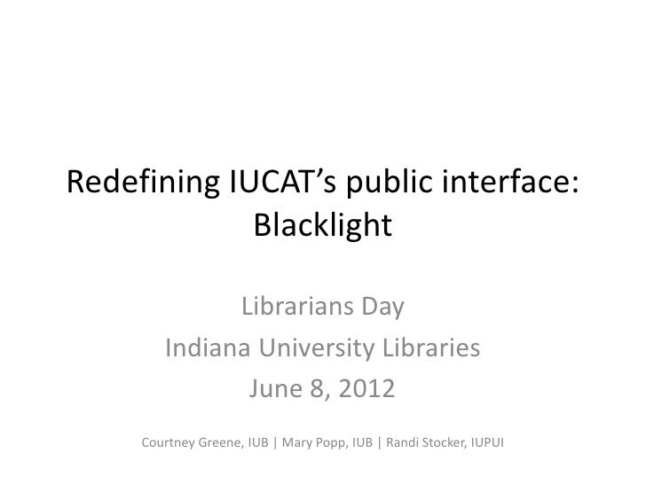 Redefining IUCAT's public interface:             Blacklight              Librarians Day        Indiana University Librarie...