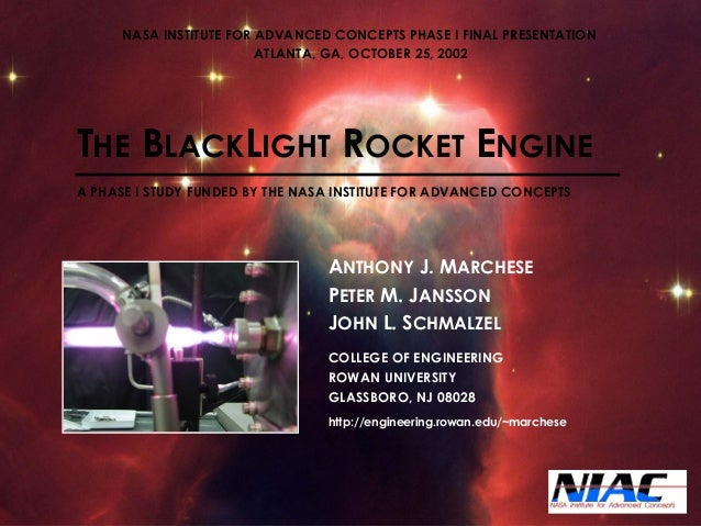 THEBLACKLIGHTROCKETENGINEA PHASE I STUDY FUNDED BY THE NASA INSTITUTE FOR ADVANCED CONCEPTSANTHONYJ. MARCHESEPETERM. JANSS...