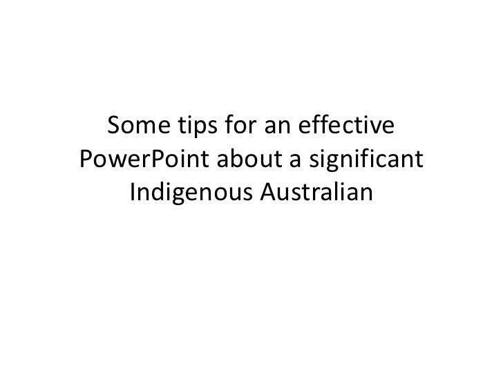 Some tips for an effective PowerPoint about a significant Indigenous Australian<br />