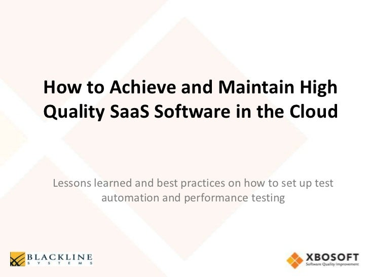 How to Achieve and Maintain HighQuality SaaS Software in the Cloud Lessons learned and best practices on how to set up tes...