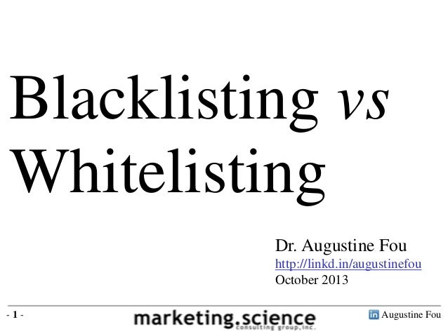 Augustine Fou- 1 - Dr. Augustine Fou http://linkd.in/augustinefou October 2013 Blacklisting vs Whitelisting