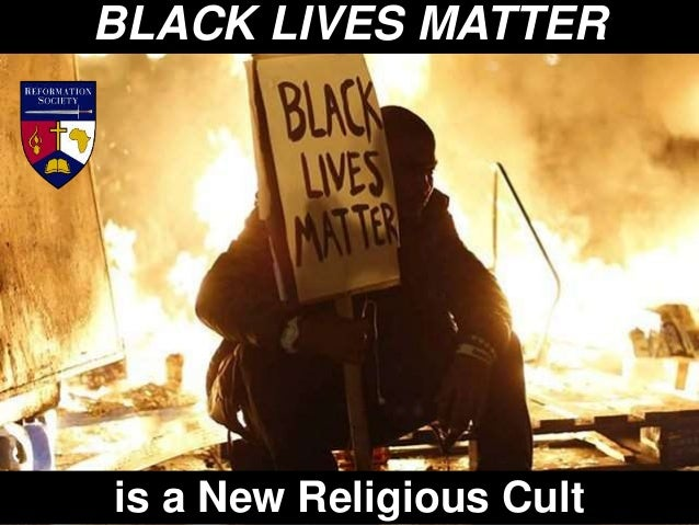 BLACK LIVES MATTER is a New Religious Cult